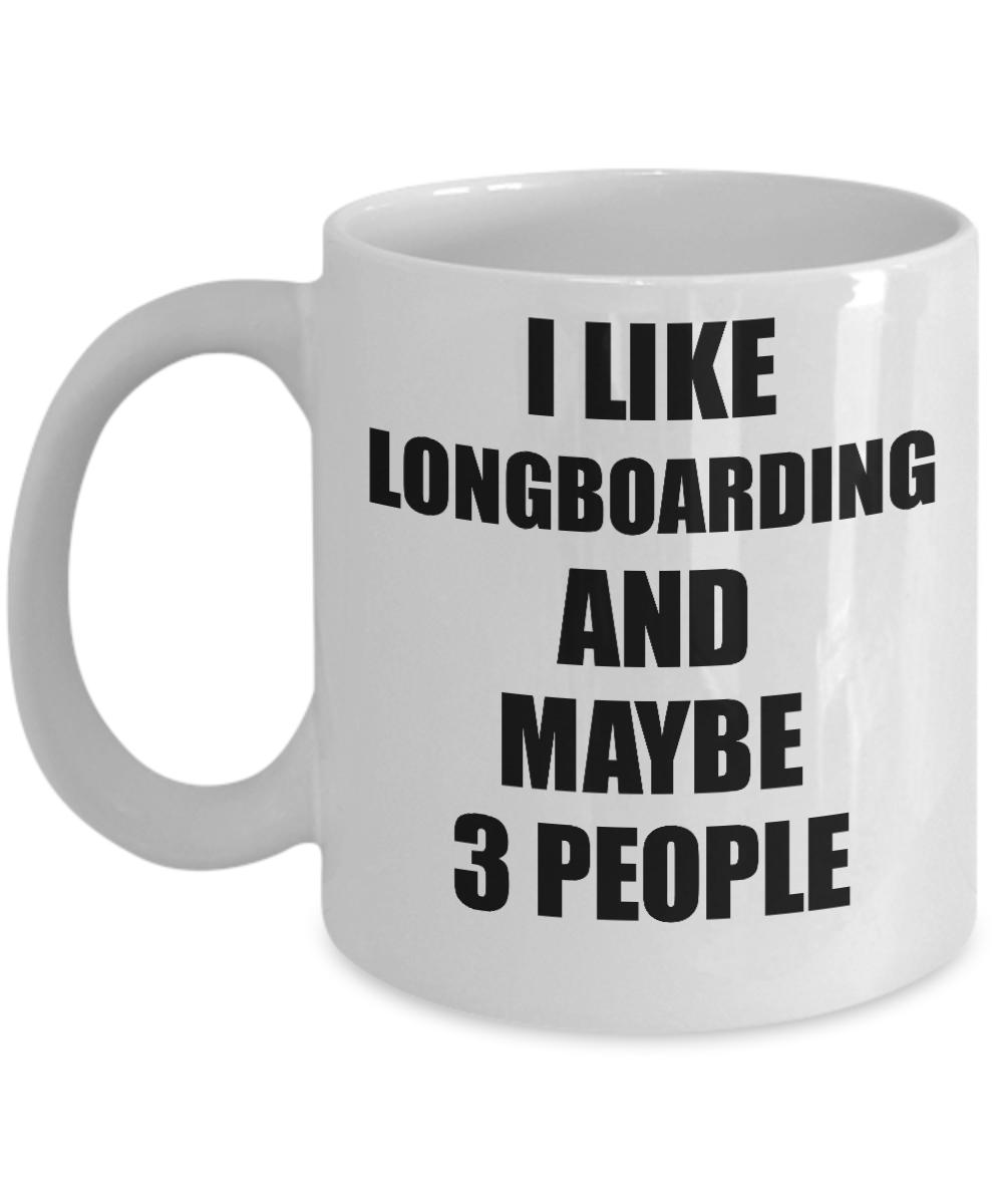 Longboarding Mug Lover I Like Funny Gift Idea For Hobby