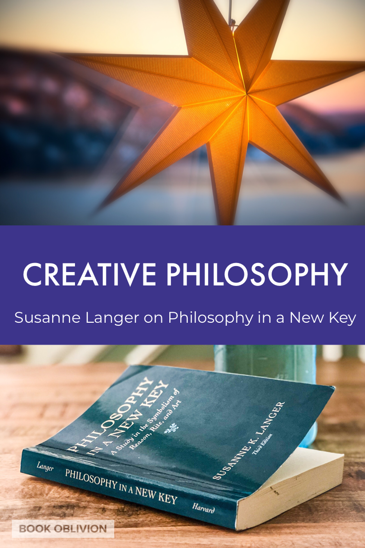 Susanne Langer On Creative Philosophy In A New Key Philosophy Book Blogger Book Enthusiast