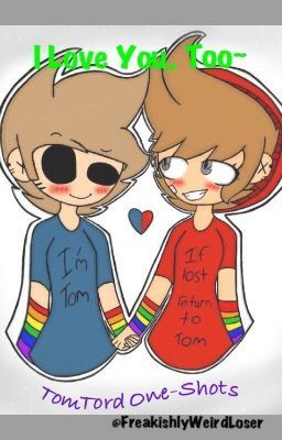 I Love You, Too~ (TomTord One-Shots) - even more angst ...