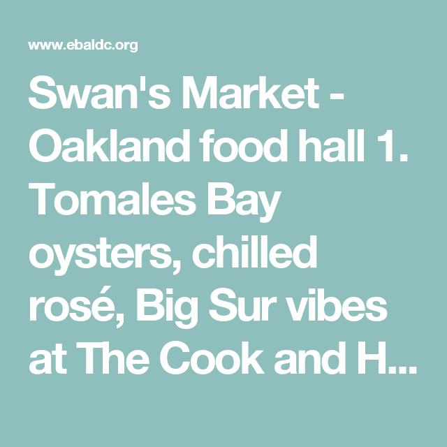 swan s market oakland food hall 1 tomales bay oysters chilled rose big