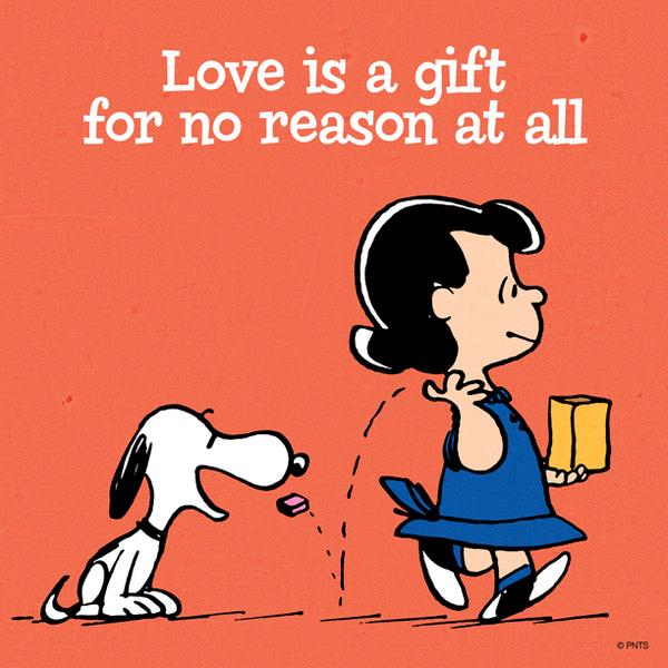 Peanuts: love is a gift for no reason at all