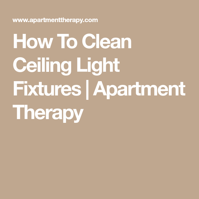 How to clean ceiling light fixtures