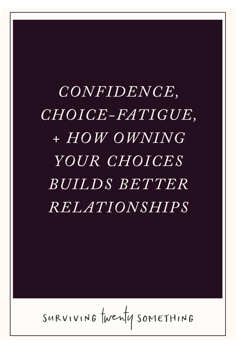 Confidence choice fatigue how owning your choices builds