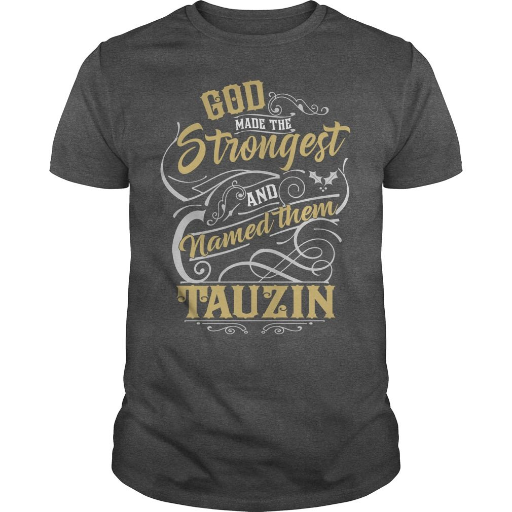 TAUZIN shirt. God made the strongest and named them TAUZIN - TAUZIN T Shirt, TAUZIN Hoodie, TAUZIN Family, TAUZIN Tee, TAUZIN Name, TAUZIN bestseller #gift #ideas #Popular #Everything #Videos #Shop #Animals #pets #Architecture #Art #Cars #motorcycles #Celebrities #DIY #crafts #Design #Education #Entertainment #Food #drink #Gardening #Geek #Hair #beauty #Health #fitness #History #Holidays #events #Home decor #Humor #Illustrations #posters #Kids #parenting #Men #Outdoors #Photography #Products…