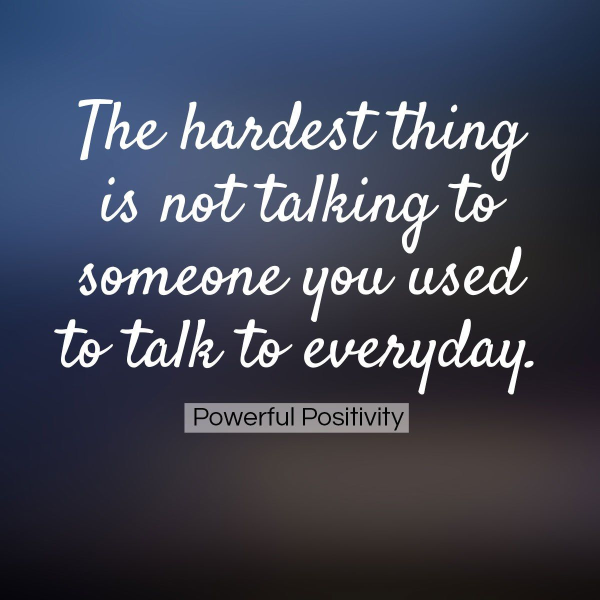 Sad I Miss You Quotes For Friends: The Hardest Thing Is Not Talking To Someone You Used To