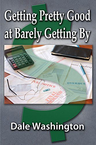 FREE TODAY      Getting Pretty Good at Barely Getting By - Kindle edition by Dale Washington. Politics & Social Sciences Kindle eBooks @ Amazon.com.