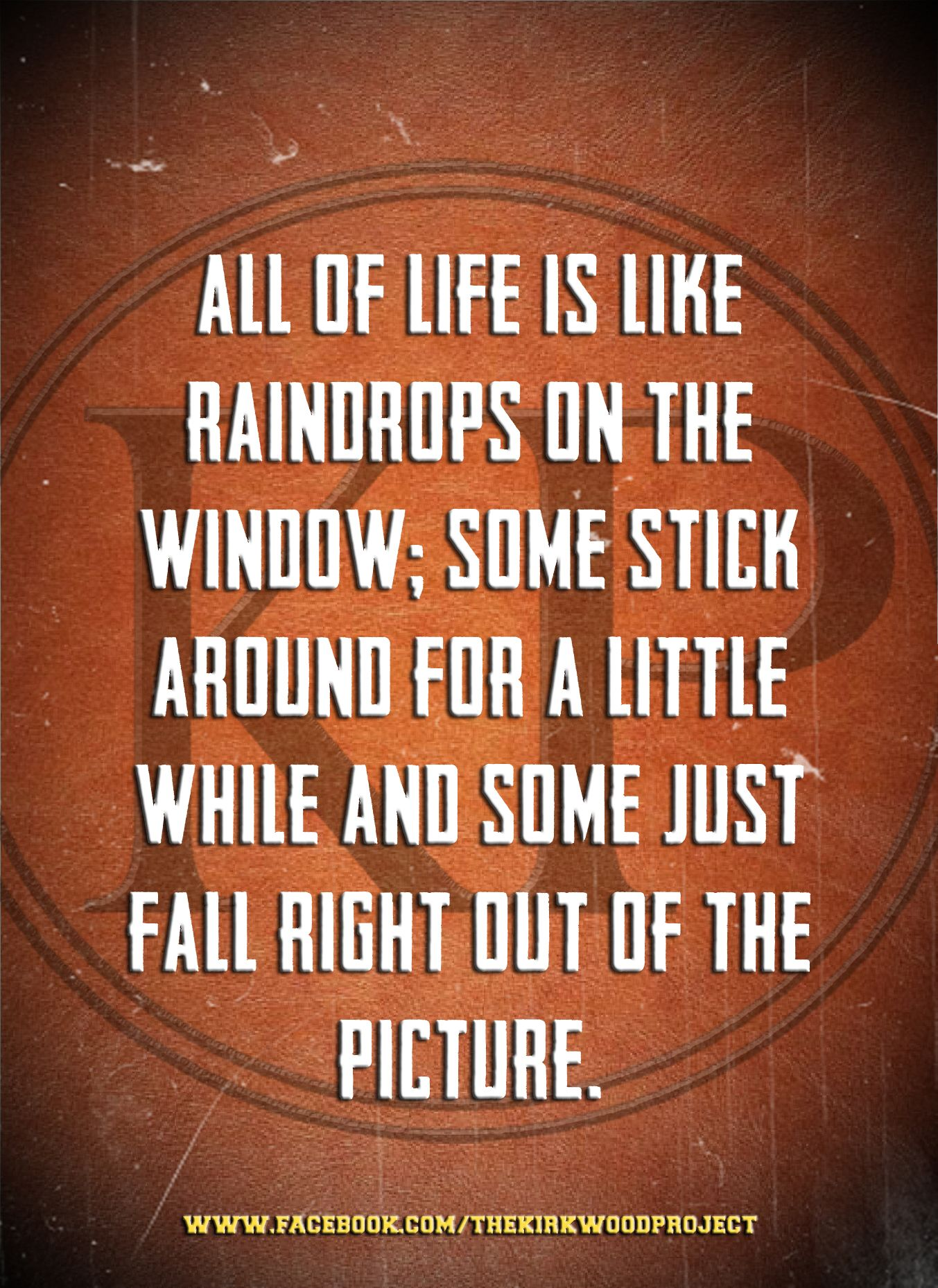 Window Quotes All Of Life Is Like Raindrops On The Window Some Stick Around For