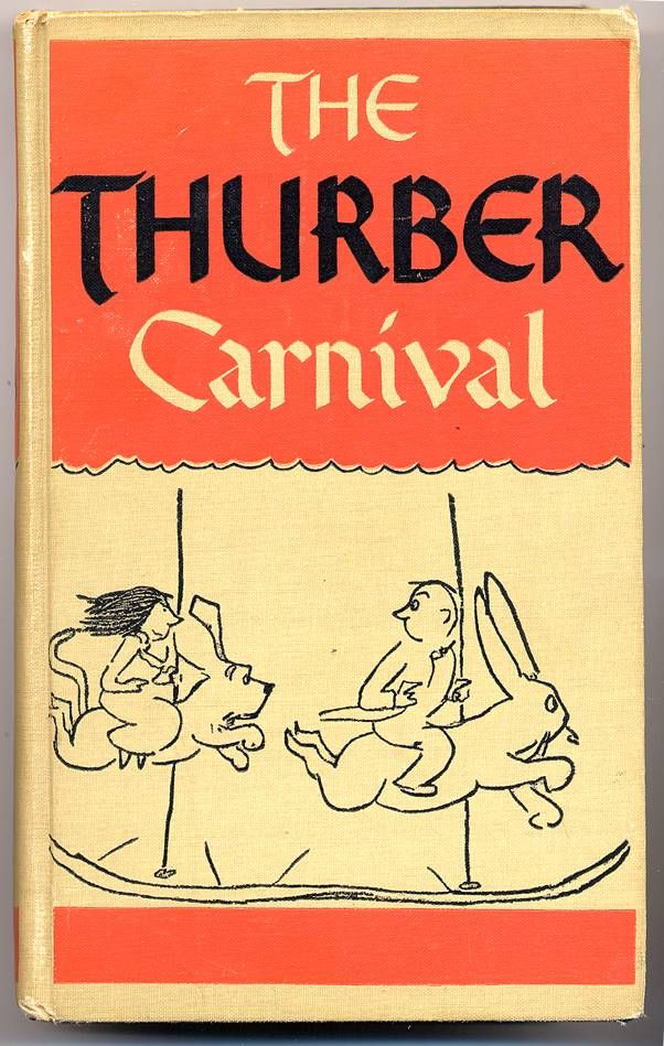 'The Thurber Carnival' - written & illustrated by James Thurber (born 1894). Had read the (old) book years ago - & revisited recently. A 'Carnival' of story & comment, including 'The Secret Life of Walter Mitty' & 'The War between Men & Women' (cartoon drawings with headings).