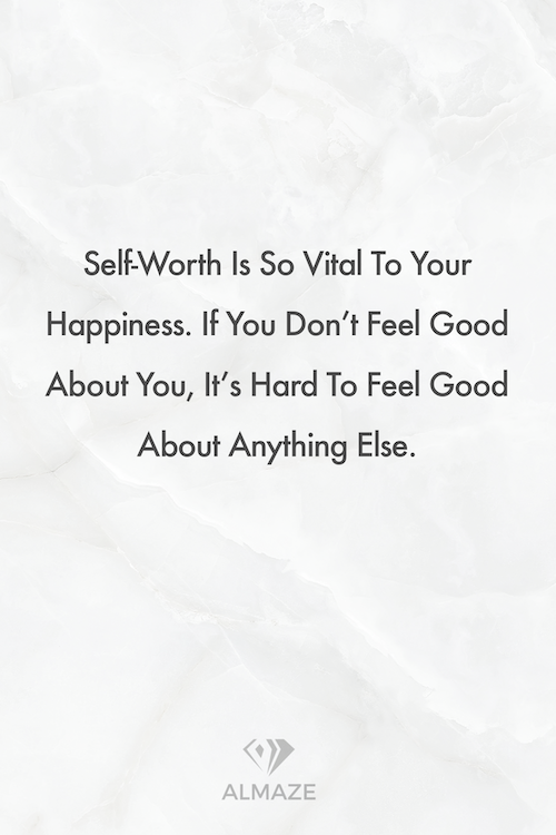 self worth is so vital to your happiness if you don t feel