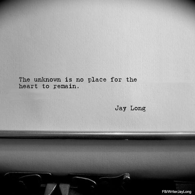 The unknown is no place for the heart to remain quotes