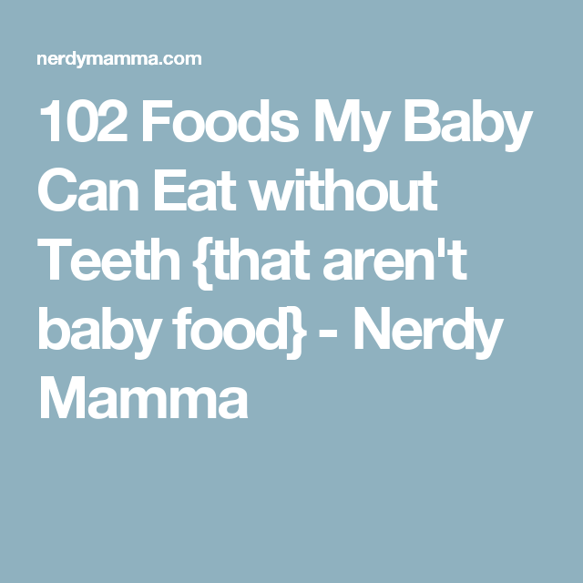 102 foods my baby can eat without teeth that aren t baby food