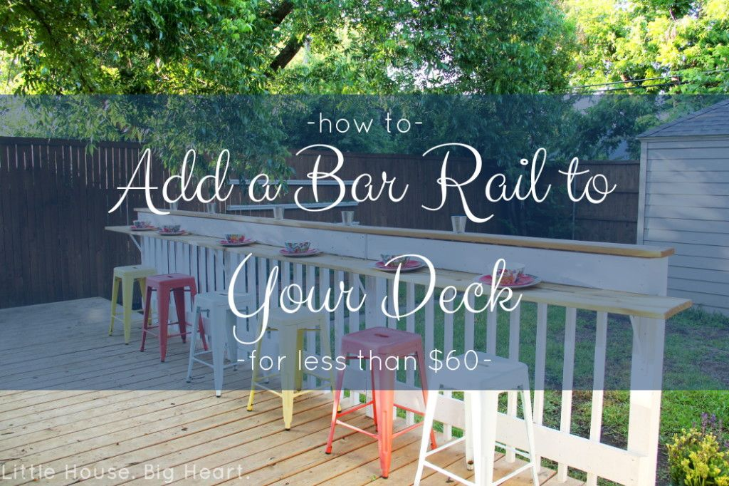 little house big heart how to add a bar rail to your deck for