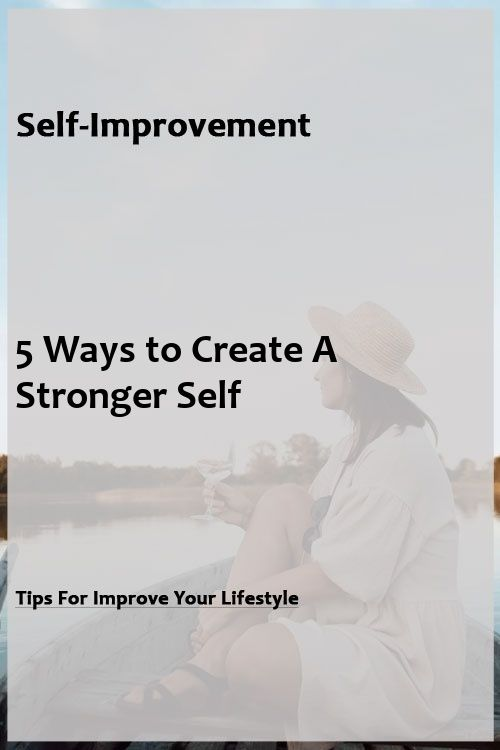 Selfenhancement 5 Ways to Create A Stronger Self Selfenhancement 5 Ways to Create A Stronger Self