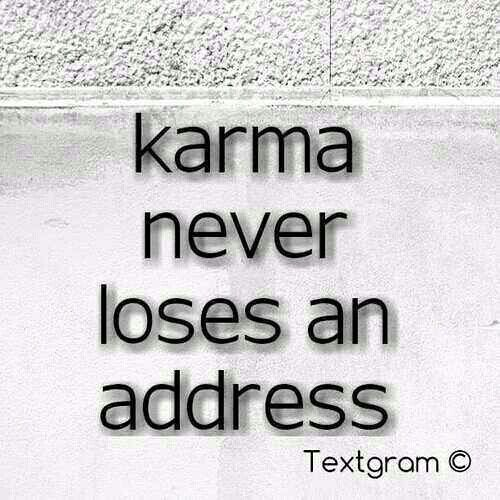Karma Never Loses An Address Funny Quotes About Exes Karma