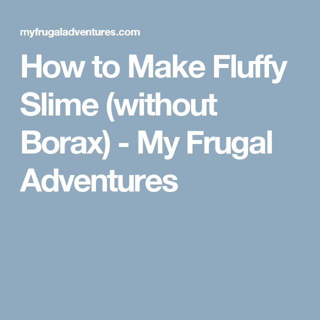 How To Make Fluffy Slime Without Borax Recipe Fluffy Slime