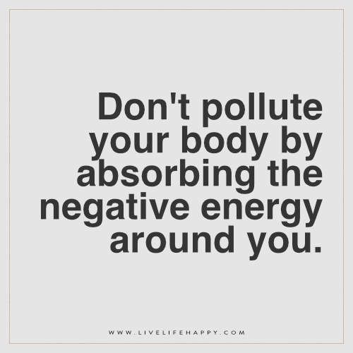 Dont Pollute Your Body By Absorbing Life Quotes Negativity