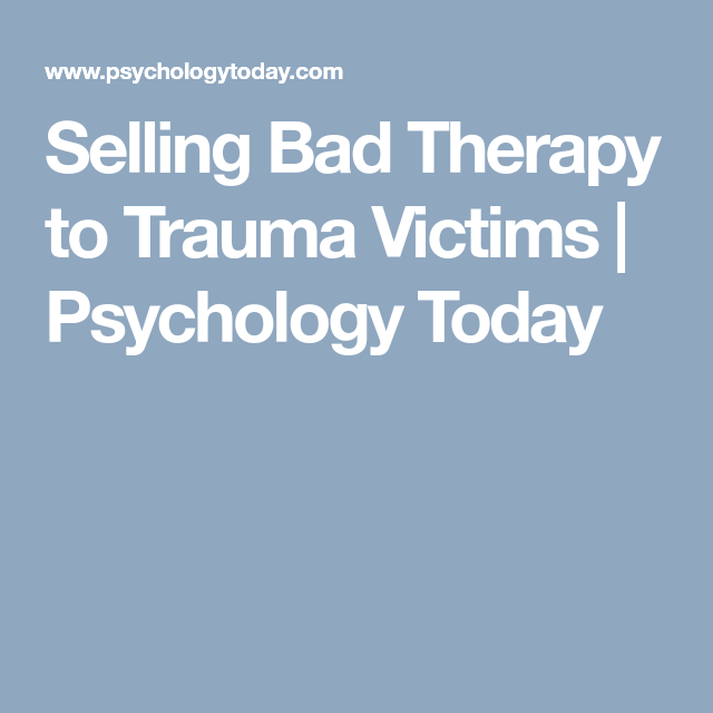 Selling Bad Therapy to Trauma Victims Psychology Today