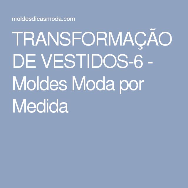 TRANSFORMAÇÃO DE VESTIDOS-6 - Moldes Moda por Medida