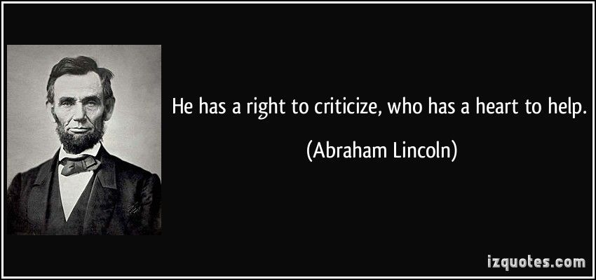 Wall Quote He has a right to criticize ABRAHAM LINCOLN who has a heart to h