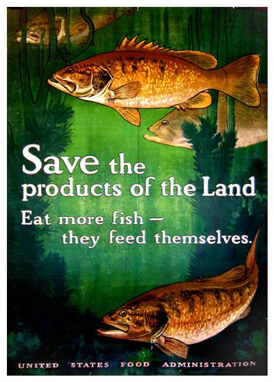 save the products of the land by charles livingston bull c 1917 20 x 30 inches 950 00 eat more fish they feed themselves world war 1 food conservation