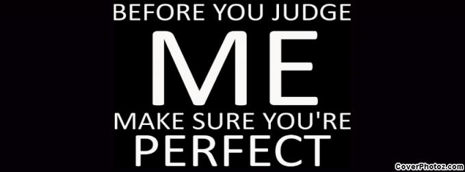 Dont Judge Me Quotes And Sayings Dont Judge Me Facebook Covers