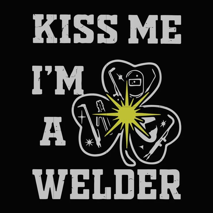 Kiss me i'm welder svg,dxf, eps, png digital file trong ...