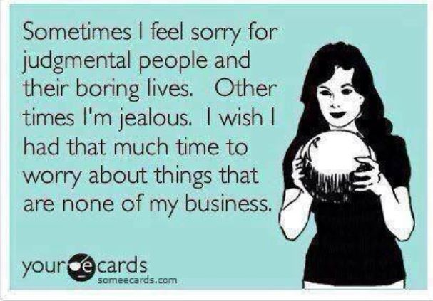 Mind Your Own Business Judgmental People Judgemental People Funny Quotes