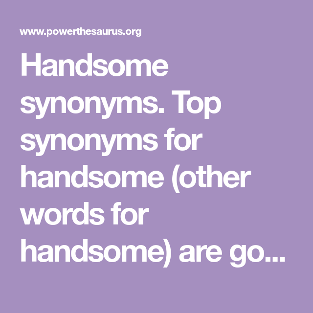 Handsome Synonyms Top Synonyms For Handsome Other Words For Handsome Are Good Looking Attractive And Gorgeous Synonym Synonyms For Awesome Words