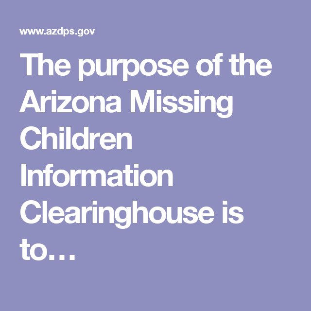 The Purpose Of The Arizona Missing Children Information Clearinghouse Is Tou2026