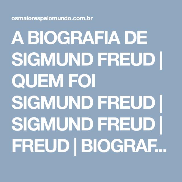 A Biografia De Sigmund Freud Quem Foi Sigmund Freud Sigmund Freud Freud Biografia De Sigmund Freud Freud Biog Sigmund Freud Livros Interpretacao