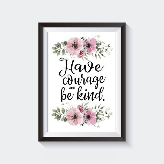 Have Courage and Be Kind Room Decor Floral Printable