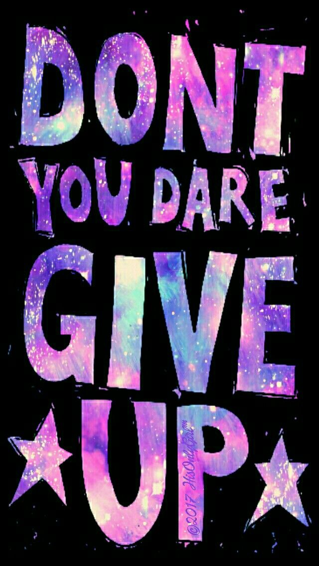 Don t give up iPhone Android galaxy wallpaper I created for