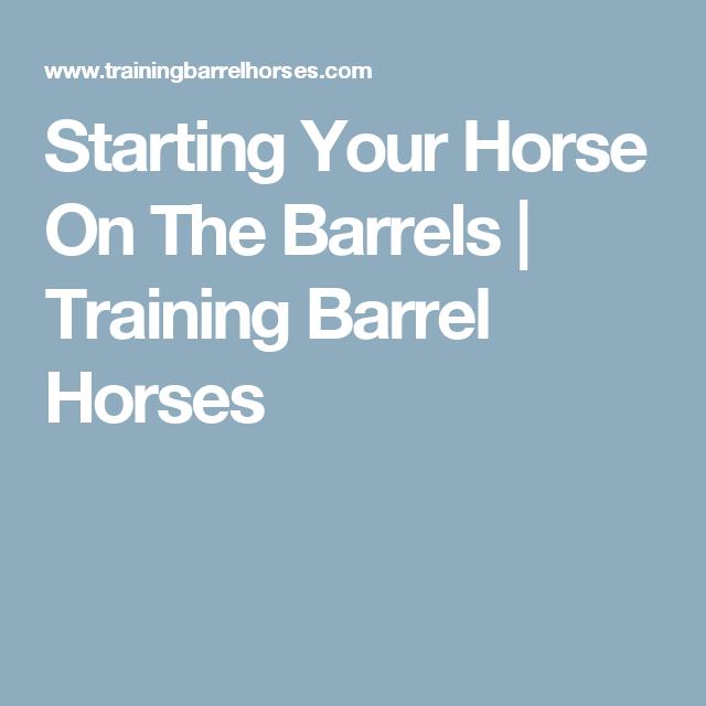 Starting Your Horse On The Barrels   Training Barrel Horses