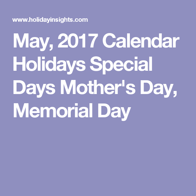 May 2017 Calendar Holidays Special Days Mother S Day Memorial