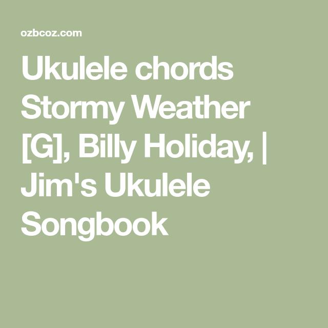 Ukulele Chords Stormy Weather G Billy Holiday Jims Ukulele