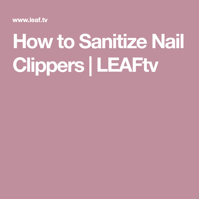 How To Sanitize Nail Clippers Diy Pinterest Blade
