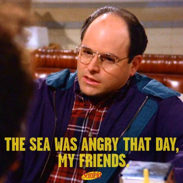 The Sea Was Angry That Day My Friends Seinfeld Couch Potatoes
