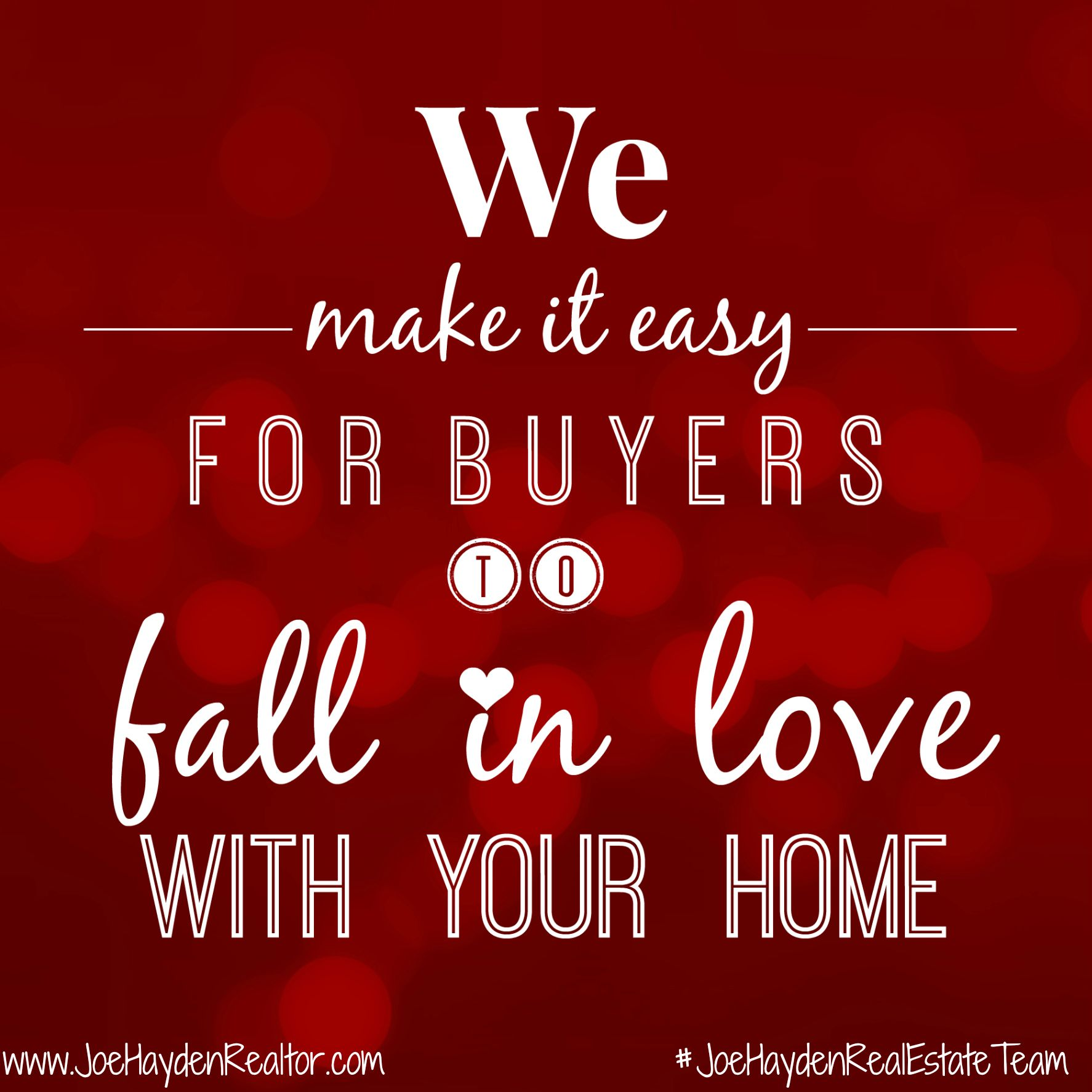 We make it easy for ers to fall in love with your home Joe