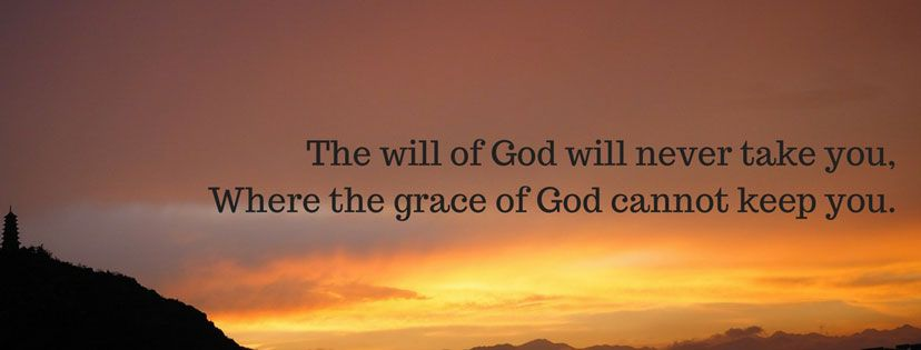 The Will Of God Will Never Take You Where The Grace Of God Cannot