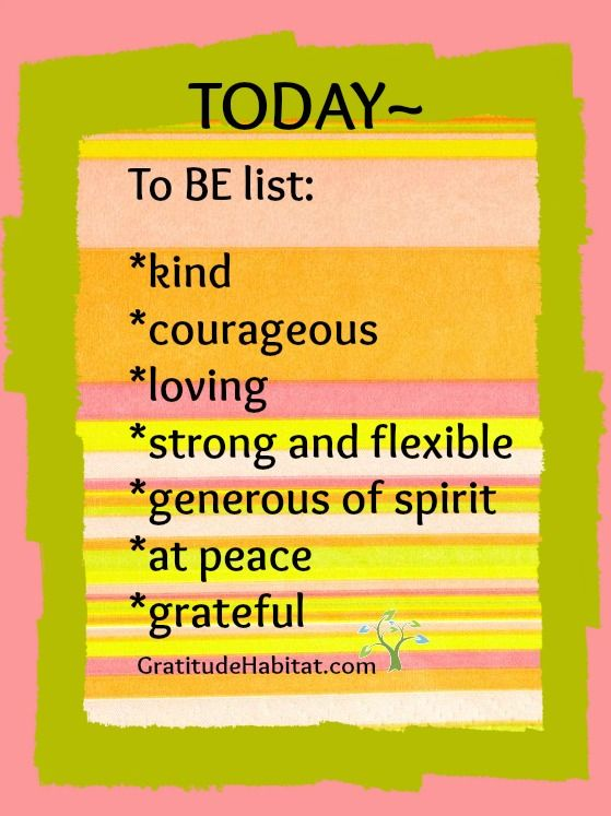 Be kind, courageous, loving, strong and flexible, generous of ...