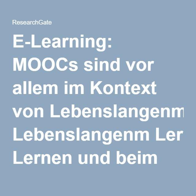 E-Learning: MOOCs sind vor allem im Kontext von Lebenslangenm Lernen und beim Workplace Learning relevant - das rechtfertig den relativ hohen Aufwand gesamtgesellschaftlich: Rolle und Herausforderungen von Online-Kursen (MOOCs) für die Hochschullehre (PDF Download Available)