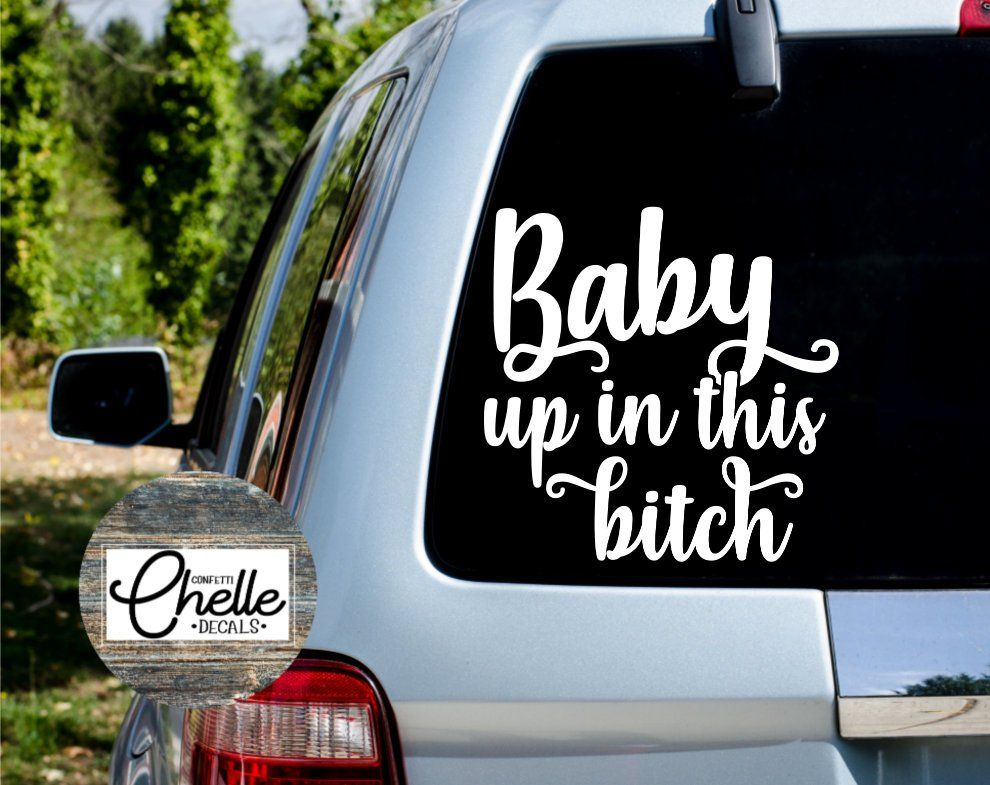 Baby Up In This Bitch Vinyl Decal Sticker car funny cute mommy love on board