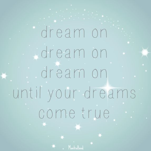 Dream on until your dreams e true