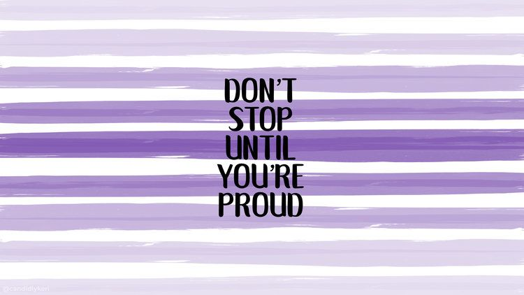 Don T Stop Until Your Proud Wallpapers Laptop Ekkor