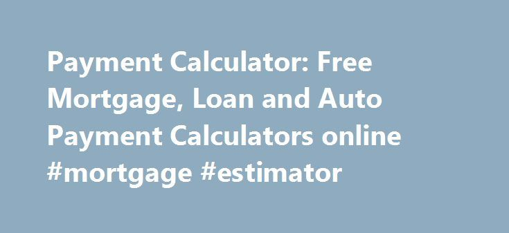 Payment Calculator Free Mortgage Loan And Auto Payment Calculators