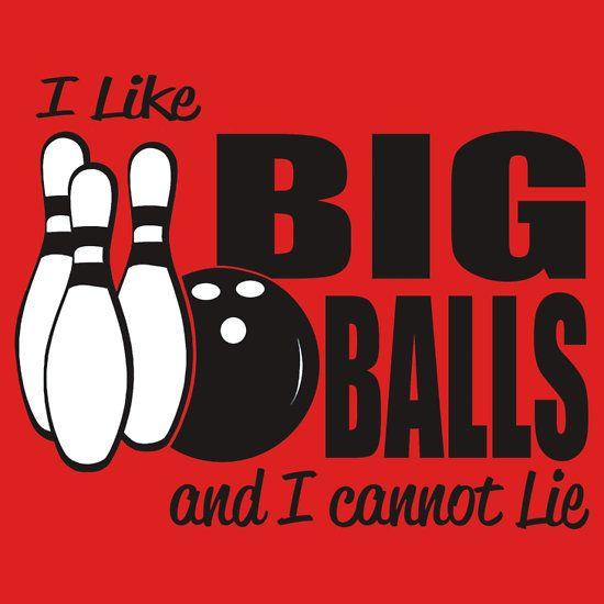 5b8ca775 I Like big Balls and I Cannot Lie - Bowling | Slim Fit T-Shirt | t ...