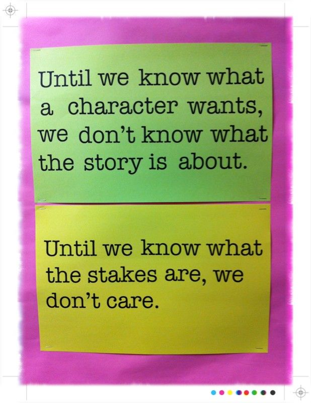 Until we know what a character wants, we don't know what the story is about. Until we know what the stakes are, we don't care.