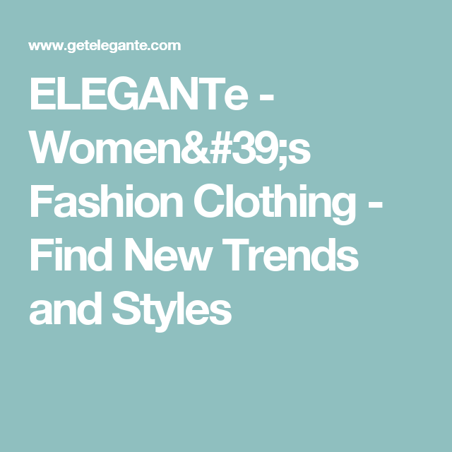 ELEGANTe - Women's Fashion Clothing - Find New Trends and Styles