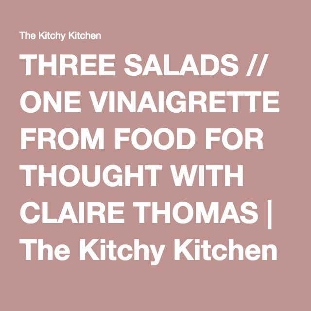 three salads one vinaigrette from food for thought with claire thomas the kitchy