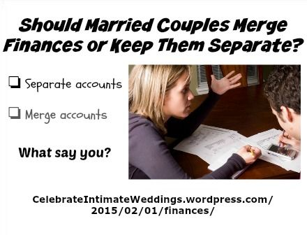 """Brides & Grooms ~ New article, """"Should Married Couples Merge Finances or Keep Them Separate?"""" on my #Weddings Blog (designed not to sell, but to teach!). Something new about Weddings is posted every 4th day! More than 510 FREE Articles! Tell your friends by clicking """"SHARE."""" ~ https://CelebrateIntimateWeddings.wordpress.com/2015/02/01/finances/  Another Wedding HotSpot:  http://www.CelebrateIntimateWeddings.com"""